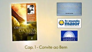 Obreiros da Vida Eterna - Cap. 1 - Convite ao Bem