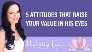 5 Attitudes That Raise Your Value In A Man