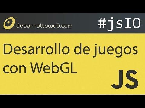 Desarrollo de juegos con WebGL #jsIO