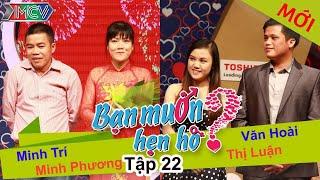 BẠN MUỐN HẸN HÒ - Tập 22   Minh Trí - Minh Phương   Văn Hoài - Thị Luận   06/04/2014