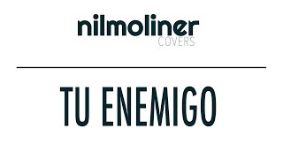 Pablo López ft. Juanes - Tu Enemigo (Nil Moliner COVER)