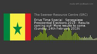 Drive Time Special : Senegalese Elections 2019 : Results coming out!