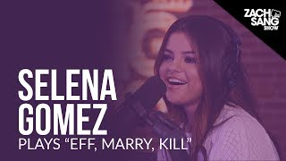 "Selena Gomez Plays ""Eff, Marry, Kill"" With Her Songs"