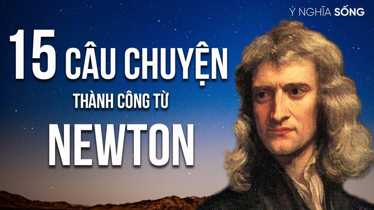 15 câu chuyện thành công từ nhà khoa học vĩ đại Newton