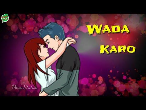 Wada Karo Nahi Chodo Ge Tum Mera Saath WhatsApp Status || Special For Lovers || Mws Status