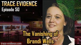 Trace Evidence - 050 - The Vanishing of Brandi Wells