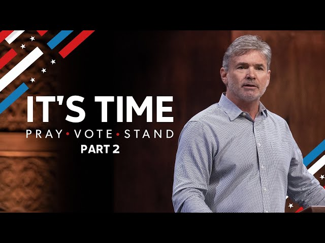 It's Time To Pray. To Vote. To Stand. - Part 2