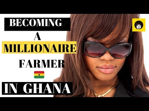 HOW TO BECOME A MILLIONAIRE THROUGH FARMING IN GHANA - AFRICA