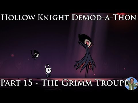 Hollow Knight DeMod-a-Thon: Part 15 - The Grimm Troupe