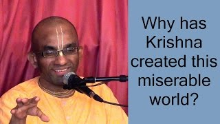 Why has Krishna created this miserable world?