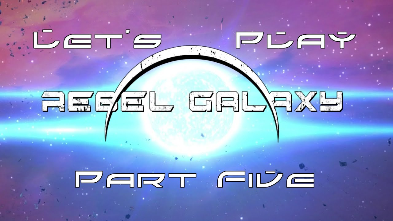 Let S Play Rebel Galaxy Part 5 It S Dangerous To Go Alone Youtube