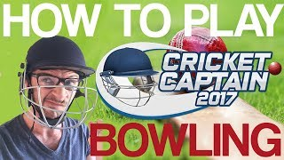 HOW TO PLAY CRICKET CAPTAIN 2017 - Bowling