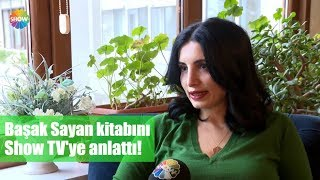 Başak Sayan yeni kitabını Show TV'ye anlattı!