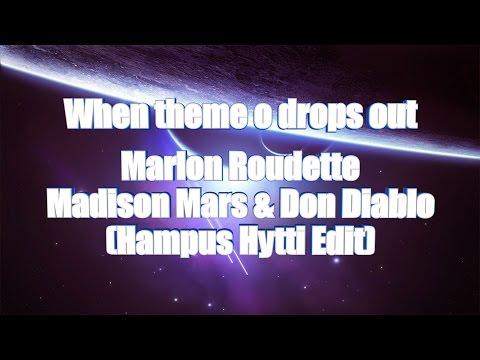 LYRICS | When Theme O Drops Out - Marlon Roudette x Madison Mars & Don Diablo (Hampus Hytti Edit)