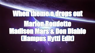 LYRICS | When Theme O Drops Out - Marlon Roudette x Madison Mars & Don Diablo (Hampus Hytti Edit)
