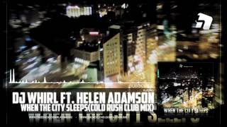 DJ Whirl feat. Helen Adamson - When The City Sleeps (Cold Rush Official Club Mix)