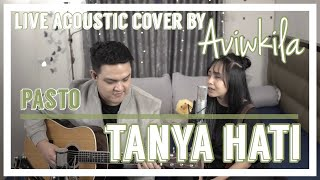 TANYA HATI - PASTO (Live Acoustic Cover by Aviwkila)