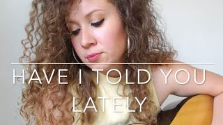 Have I told You Lately-Cover by Veronica Meza