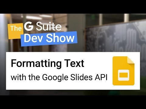 Formatting text with the Google Slides API (The G Suite Dev Show)