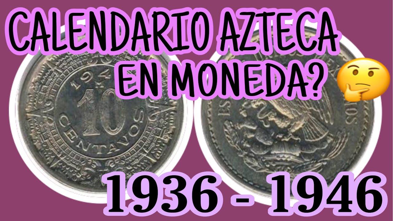 Calendario 1936.Primer Calendario Azteca En Moneda De 10 Centavos 1936 1946 Mexico