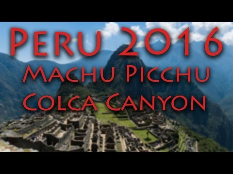 Peru 2016 - Machu Picchu, Arequipa, Colca Canyon