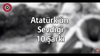 Atatürk'ün Sevdiği 10 Şarkı