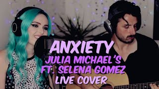 Julia Michaels ft. Selena Gomez - Anxiety (Live Cover)