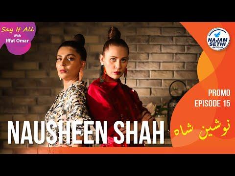 Najam Sethi: Outspoken & Fashionable Nausheen Shah   Say It All With Iffat Omar Episode 15 Promo