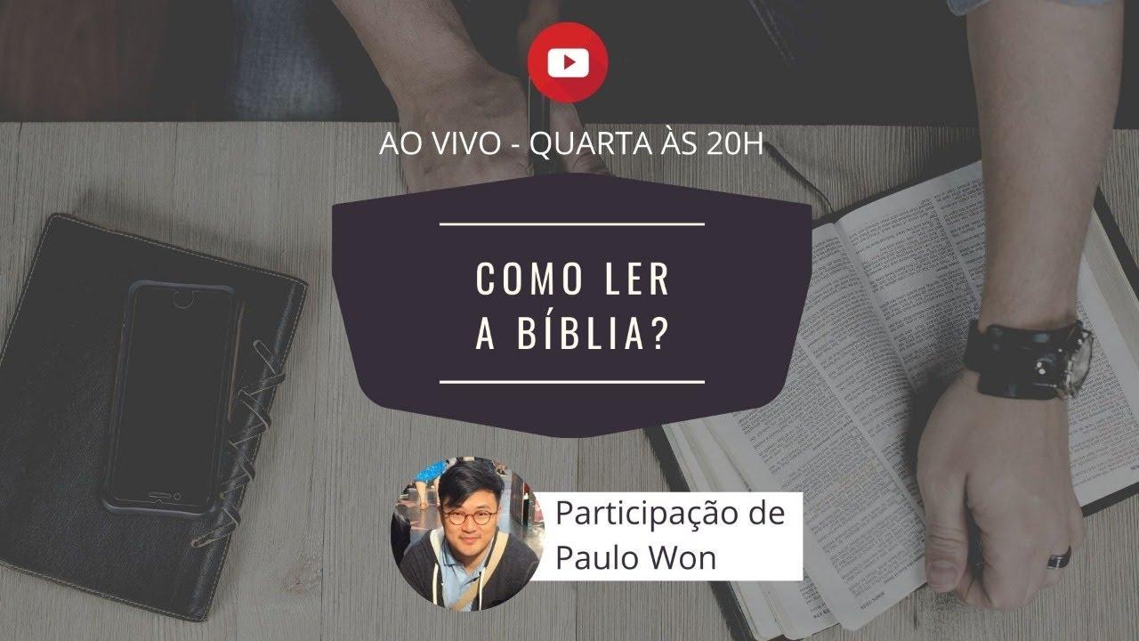 Como Ler a Bíblia? Participação de Paulo Won