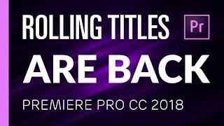Rolling Titles Are Finally Back | Premiere Pro CC 2018