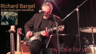 "Richard Bargel & dead slow stampede - Langenfeld, Schaustall 29.4.2016 ""i will die for you """