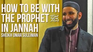 How to be with the Prophet in Jannah - Sheikh Omar Suleiman ᴴᴰ