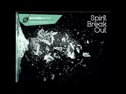 Spirit Break Out - Worship Central Live