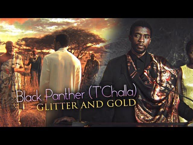 ? Glitter & Gold ( TChalla : Black Panther)