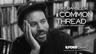 ILFORD Photo presents ILFORD Inspires: Ray Barbee in 'A Common Thread'