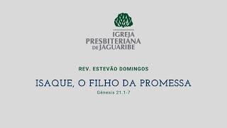 Isaque, o filho da promessa | Gn 21:1-7 | Rev. Estevão Domingos (IPJaguaribe)