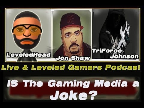 """LIVE & LEVELED Gamers Podcast """"Is the Gaming Media a Joke"""" with Jon Shaw and TriForce"""