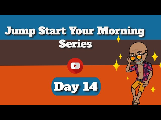 Happy Morning, Jump Start Your Morning Day 14