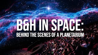 B&H in Space: Behind the Scenes of a Planetarium