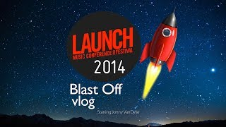 LAUNCH Music Conference BLAST OFF Vlog! featuring Jonny VanDyke Thumbnail