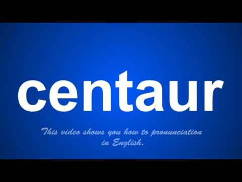 the correct pronunciation of centaur in English