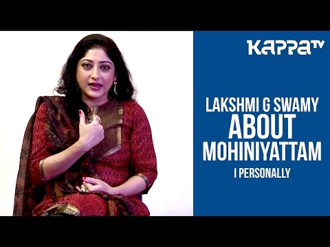 Lakshmi Gopalaswamy about Mohiniyattam(Part 2) - I Personally - Kappa TV