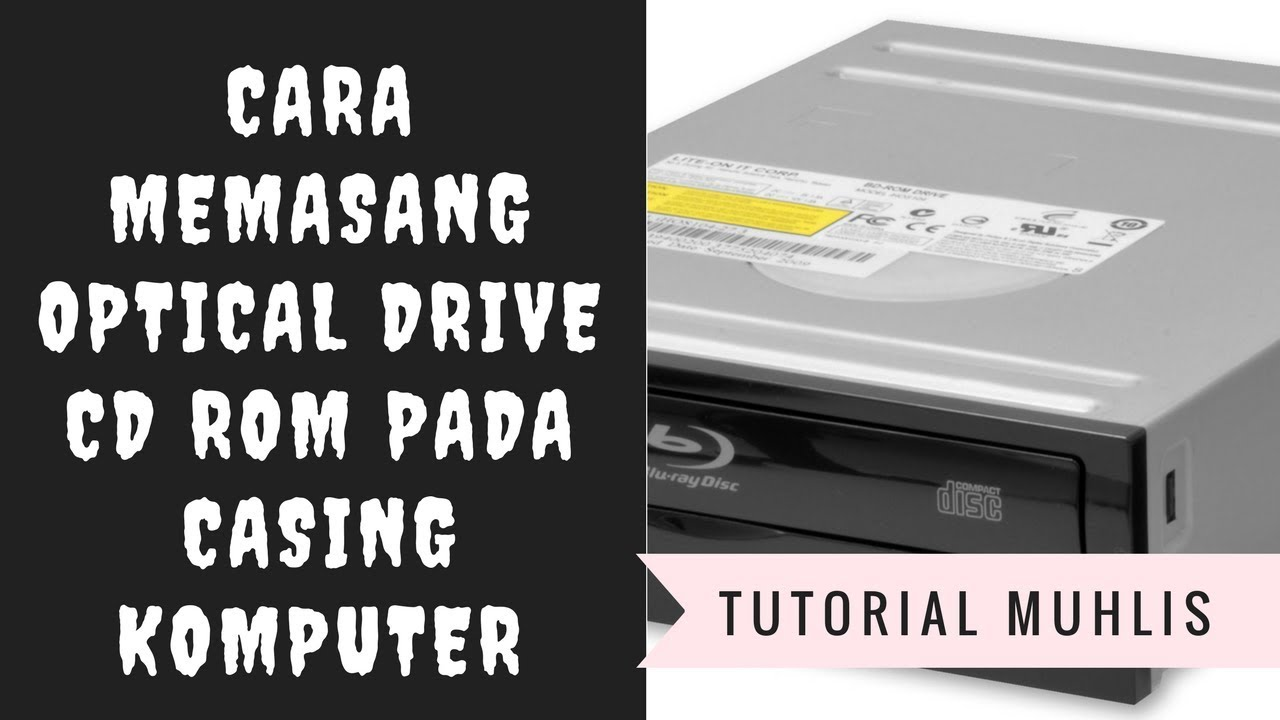 Cara Memasang Optical Drive Cd Rom Pada Casing Komputer
