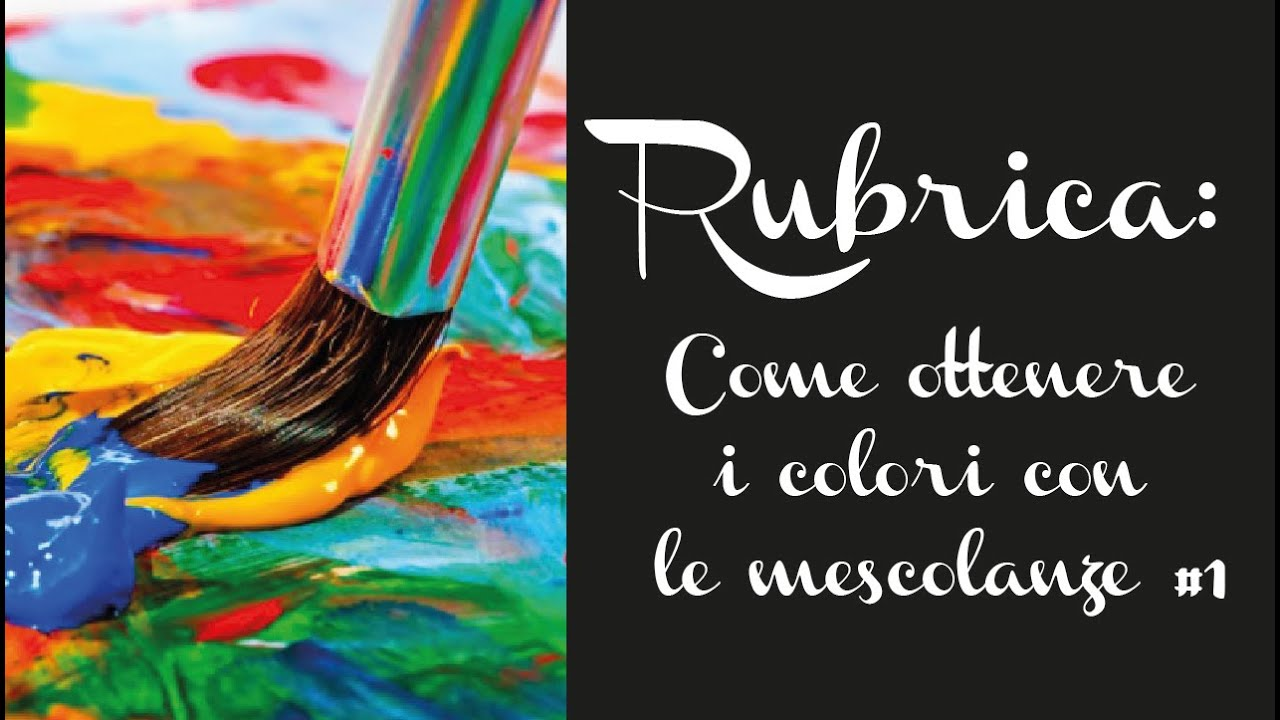 Preferenza RUBRICA: Come ottenere i colori con le mescolanze #1 - YouTube MK81