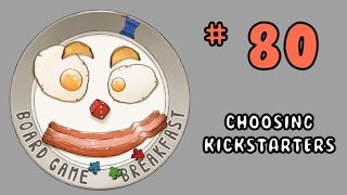 Board Game Breakfast: Episode 80 - Choosing Kickstarters
