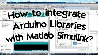 how to integrate arduino libraries with matlab simulink