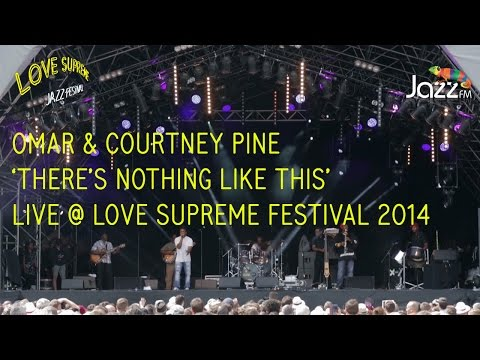 Omar And Courtney Pine 'There's Nothing Like This' At Love Supreme Festival