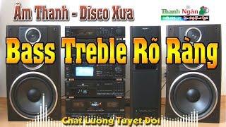 Âm Thanh Disco Xưa | Test Loa Sạch Bong Rõ Ràng Bass Treble - Nhạc Sống Thanh Ngân