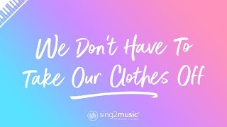 We Don't Have To Take Our Clothes Off (Piano Karaoke) Ella Eyre