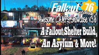 Fallout 76 Awesome C.A.M.P.s Showcase v3.0 Episode 7 A Fallout Shelter Build, An Asylum & More!
